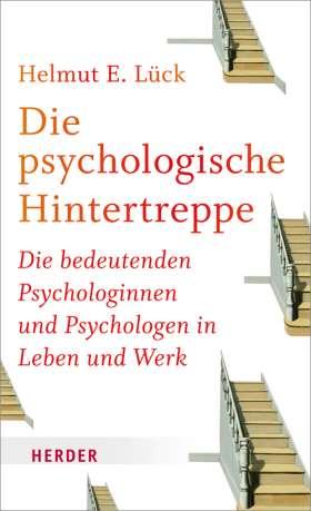 Die psychologische Hintertreppe. Die bedeutenden Psychologinnen und Psychologen in Leben und Werk