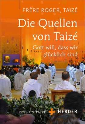 Die Quellen von Taizé. Gott will, dass wir glücklich sind