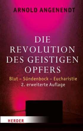 Die Revolution des geistigen Opfers. Blut - Sündenbock - Eucharistie