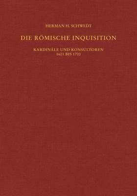 Die römische Inquisition. Kardinäle und Konsultoren 1601 bis 1700