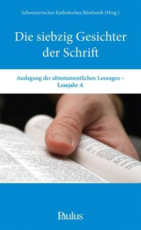 Die siebzig Gesichter der Schrift (A). Auslegung der alttestamentlichen Lesungen. Lesejahr A