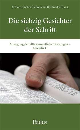 Die siebzig Gesichter der Schrift (C). Auslegung der alttestamentlichen Lesungen. Lesejahr C