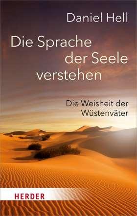 Die Sprache der Seele verstehen. Die Weisheit der Wüstenväter