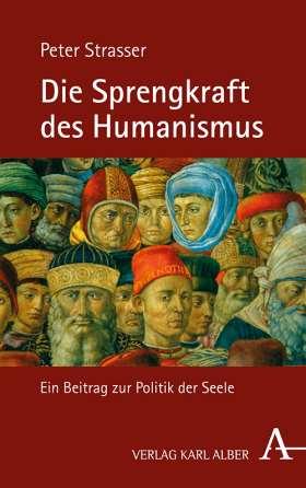 Die Sprengkraft des Humanismus. Ein Beitrag zur Politik der Seele