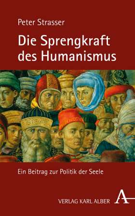 """Die Sprengkraft des Humanismus. Ein Beitrag zur """"Politik der Seele"""""""