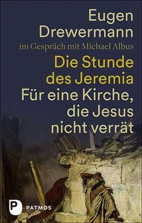 Die Stunde des Jeremia. Für eine Kirche, die Jesus nicht verrät
