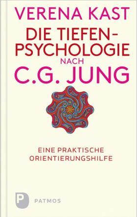 Die Tiefenpsychologie nach C.G.Jung. Eine praktische Orientierungshilfe