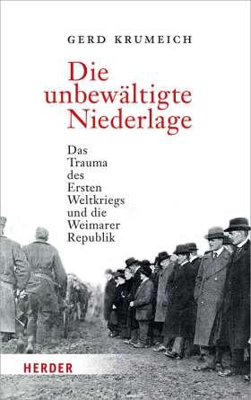 Die unbewältigte Niederlage. Das Trauma des Ersten Weltkriegs und die Weimarer Republik