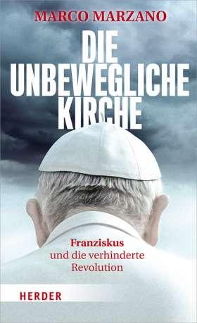 Die unbewegliche Kirche. Franziskus und die verhinderte Revolution