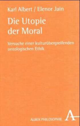 Die Utopie der Moral. Versuch einer kulturübergreifenden ontologischen Ethik