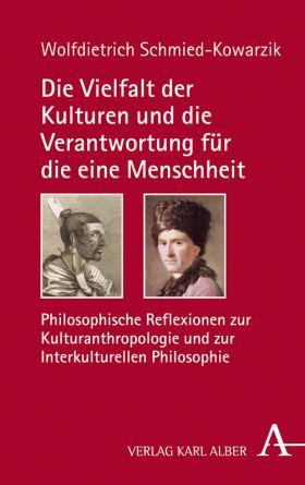 Die Vielfalt der Kulturen und die Verantwortung für die eine Menschheit. Philosophische Reflexionen zur Kulturanthropologie und zur Interkulturellen Philosophie