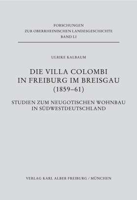 Die Villa Colombi in Freiburg im Breisgau (1859-1861). Studien zum neugotischen Wohnbau in Südwestdeutschland