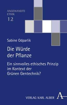 Die Würde der Pflanze. Ein sinnvolles ethisches Prinzip im Kontext der Grünen Gentechnik?