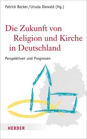 Die Zukunft von Religion und Kirche in Deutschland. Perspektiven und Prognosen