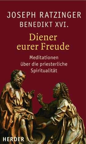 Diener eurer Freude. Meditationen über die priesterliche Spiritualität