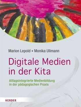 Digitale Medien in der Kita . Alltagsintegrierte Medienbildung in der pädagogischen Praxis
