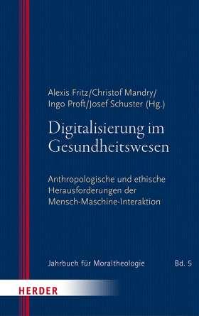 Digitalisierung im Gesundheitswesen. Anthropologische und ethische Herausforderungen der Mensch-Maschine-Interaktion