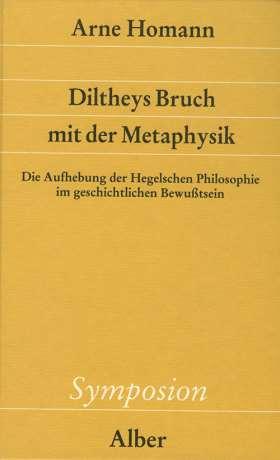 Diltheys Bruch mit der Metaphysik. Die Aufhebung der Hegelschen Philosophie im geschichtlichen Bewußtsein