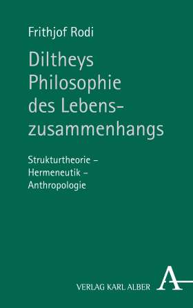 Diltheys Philosophie des Lebenszusammenhangs. Strukturtheorie - Hermeneutik - Anthropologie