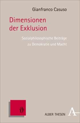 Dimensionen der Exklusion. Sozialphilosophische Beiträge zu Demokratie und Macht