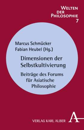 Dimensionen der Selbstkultivierung. Beiträge des Forums für Asiatische Philosophie
