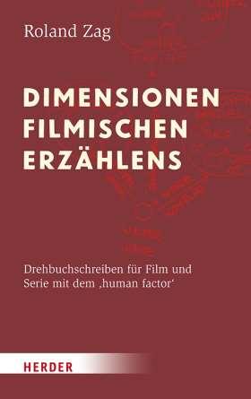 Dimensionen filmischen Erzählens. Drehbuchschreiben für Film und Serie mit dem 'human factor'
