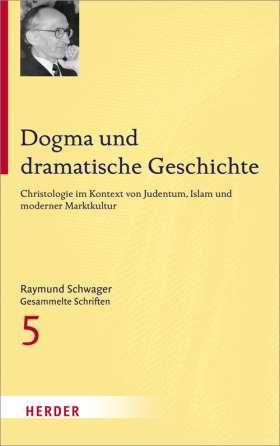 Dogma und dramatische Geschichte. Christologie im Kontext von Judentum, Islam und moderner Marktkultur