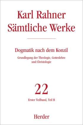 Dogmatik nach dem Konzil. Erster Teilband: Grundlegung der Theologie, Gotteslehre und Christologie. Teil B