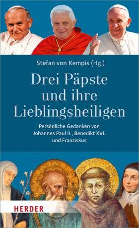 Drei Päpste und ihre Lieblingsheiligen. Persönliche Gedanken von Johannes Paul II, Benedikt XVI. und Franziskus.