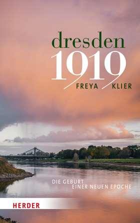 Dresden 1919. Die Geburt einer neuen Epoche
