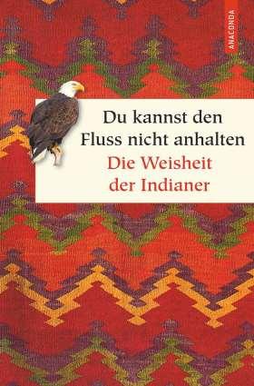 Du kannst den Fluss nicht anhalten - Weisheiten der Indianer