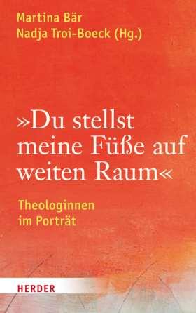 """""""Du stellst meine Füße auf weiten Raum"""" Theologinnen im Porträt"""