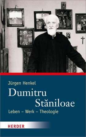 Dumitru Stǎniloae. Leben – Werk – Theologie