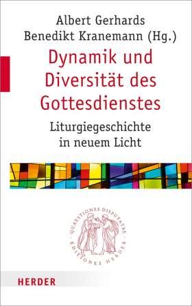 Dynamik und Diversität des Gottesdienstes. Liturgiegeschichte in neuem Licht