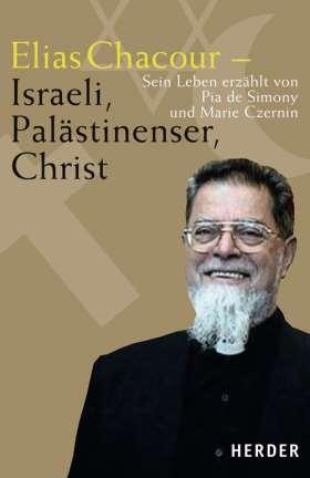 Elias Chacour - Israeli, Palästinenser, Christ. Sein Leben erzählt von Pia de Simony und Marie Czernin
