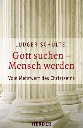 E-Book: Gott suchen - Mensch werden. Vom Mehrwert des Christseins