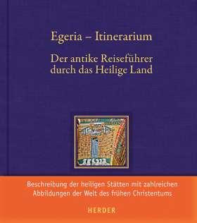 Egeria - Itinerarium. Der antike Reiseführer durch das Heilige Land