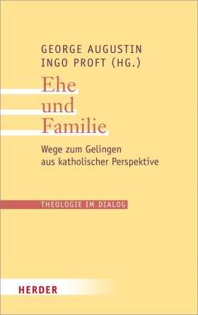 Ehe und Familie. Wege zum Gelingen aus katholischer Perspektive