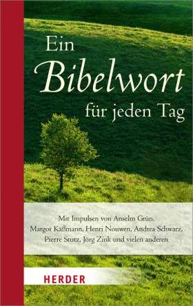 Ein Bibelwort für jeden Tag. Mit Impulsen von Anselm Grün, Margot Käßmann, Henri Nouwen, Andrea Schwarz, Pierre Stutz, Jörg Zink und vielen anderen