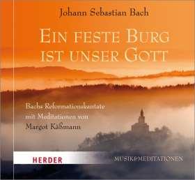 Ein feste Burg ist unser Gott. Bachs Reformationskantate mit Meditationen von Margot Käßmann