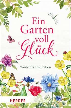 Ein Garten voll Glück. Worte der Inspiration