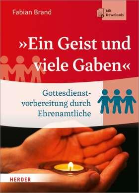"""""""Ein Geist und viele Gaben"""" Gottesdienstvorbereitung durch Ehrenamtliche"""
