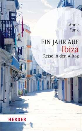 Ein Jahr auf Ibiza. Reise in den Alltag