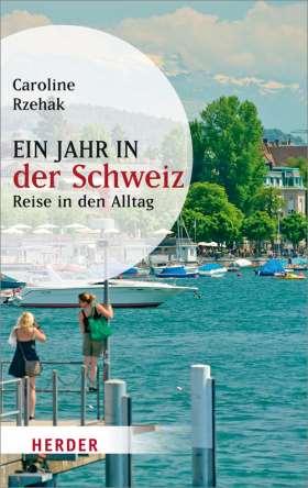 Ein Jahr in der Schweiz. Reise in den Alltag