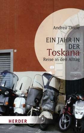 Ein Jahr in der Toskana. Reise in den Alltag