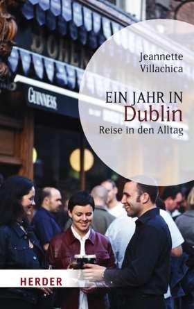 Ein Jahr in Dublin. Reise in den Alltag