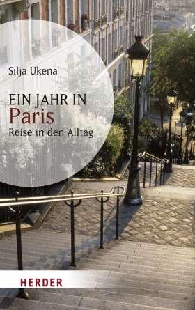 Ein Jahr in Paris. Reise in den Alltag