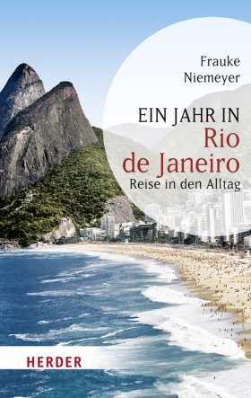 Ein Jahr in Rio de Janeiro. Reise in den Alltag