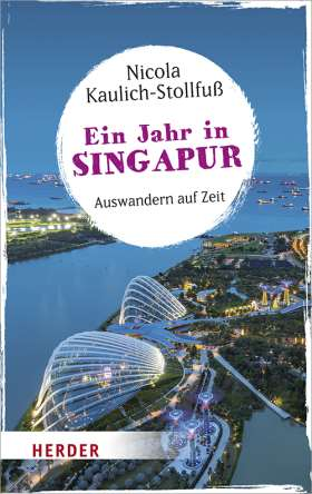 Ein Jahr in Singapur. Auswandern auf Zeit