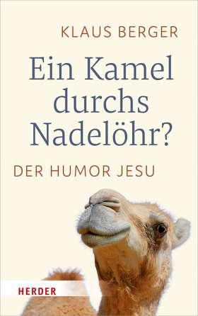 Ein Kamel durchs Nadelöhr? Der Humor Jesu